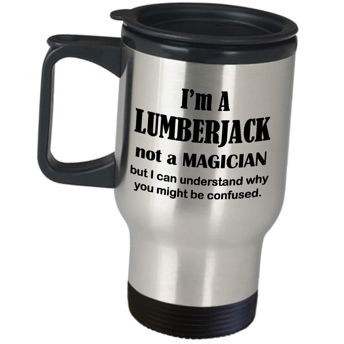 Travel Mug Appreciation Gift for Lumberjack - I Am Not A Magician - Men Women Logging Wood Tree Log Hog Coffee Tumbler Cool Trucker Truck Catty River Timber Cutter Lumberjill Funny Cute Gag