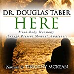 Here: Body-Mind Harmony through Present Moment Awareness | Douglas T. Taber