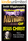 Smith Wigglesworth: Walking In the Power and Authority of Jesus Christ: There is Power and Authority in the name of…