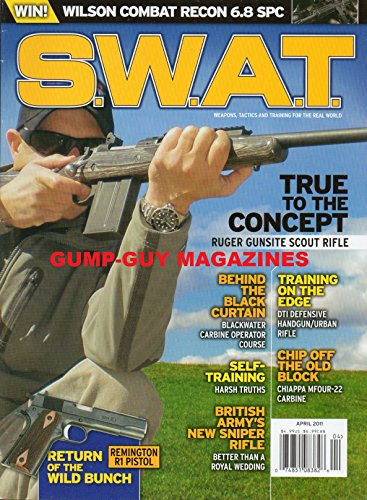 S.W.A.T. April 2011 Magazine WEAPONS, TACTICS AND TRAINING FOR THE REAL WORLD Return Of The Wild Bunch: Remington R1 Pistol TRUE TO THE CONCEPT: RUGER GUNSITE SCOUT RIFLE