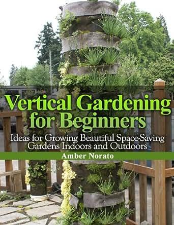 Vertical gardening for beginners ideas for growing for Indoor vegetable gardening beginner