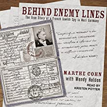 Behind Enemy Lines: The True Story of a French Jewish Spy in Nazi Germany Audiobook by Marthe Cohn, Wendy Holden Narrated by Kirsten Potter