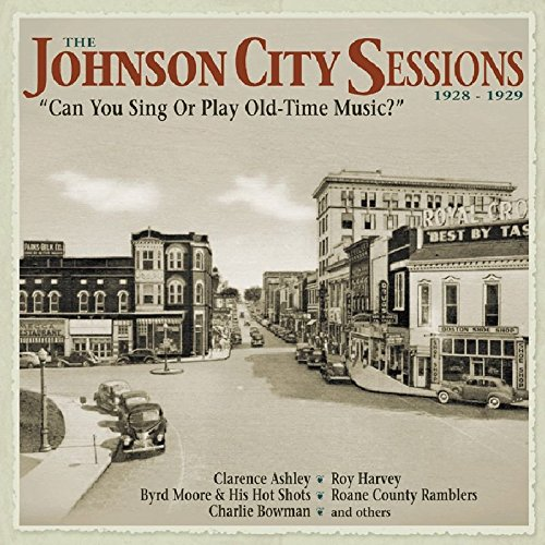 The Johnson City Sessions 1928-1929: Can You Sing Or Play Old-Time Music?