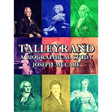 Talleyrand: A Biographical Study (Interesting Ebooks)