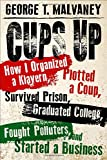 Cups Up: How I Organized a Klavern, Plotted a Coup, Survived Prison, Graduated College, Fought Polluters, and Started a Business (Willie Morris Books in Memoir and Biography) by  George T. Malvaney in stock, buy online here