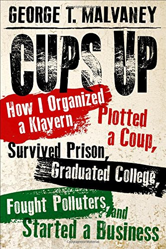 Cups Up: How I Organized a Klavern, Plotted a Coup, Survived Prison, Graduated College, Fought Polluters, and Started a Business (Willie Morris Books in Memoir and Biography)