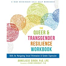 The Queer and Transgender Resilience Workbook: Skills for Navigating Sexual Orientation and Gender Expression (New Harbinger Self-Help Workbook)