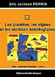 ASTROLOGIE LIVRE 2 : Les planètes, les signes et les secteurs astrologiques (Apprendre l'astrologie)