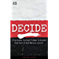 Decide: 23 Decisions You Need to Make to Achieve Your Goals and Have Massive Success