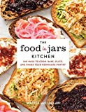 The Food in Jars Kitchen: 140 Ways to Cook, Bake, Plate, and Share Your Homemade Pantry
