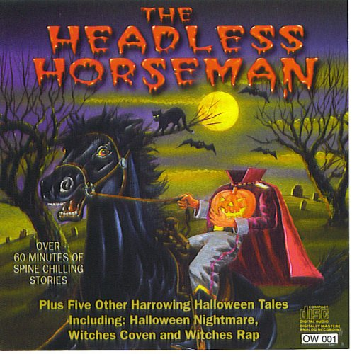 The Headless Horseman and Other Harrowing Halloween Tales (Enactment) Audio Cd; Along with Halloween Nightmare, Haunted House Horror, Witches' Coven, a Visit to the Torture Chamber and Witches' Rap. Over 60 Minutes. (Audio Cd)