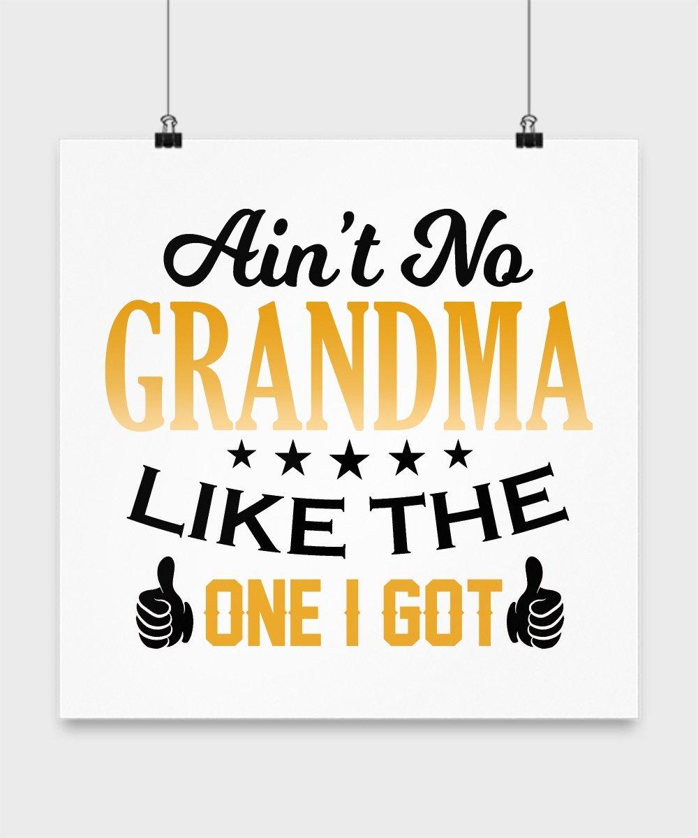 Amazon.com: Grandma Poster - Ain\'t No Grandma Like The One I Got ...