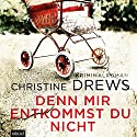Denn mir entkommst du nicht Audiobook by Christine Drews Narrated by Ursula Berlinghof