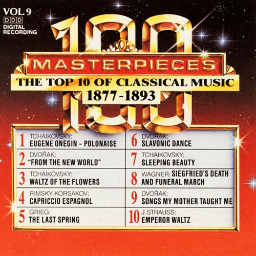 100 Masterpieces, Vol.9 - The Top 10 Of Classical Music: 1877 - 1893