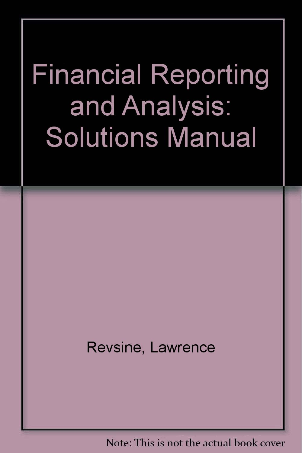 Financial Reporting and Analysis: Solutions Manual: Lawrence Revsine:  9780130341068: Amazon.com: Books