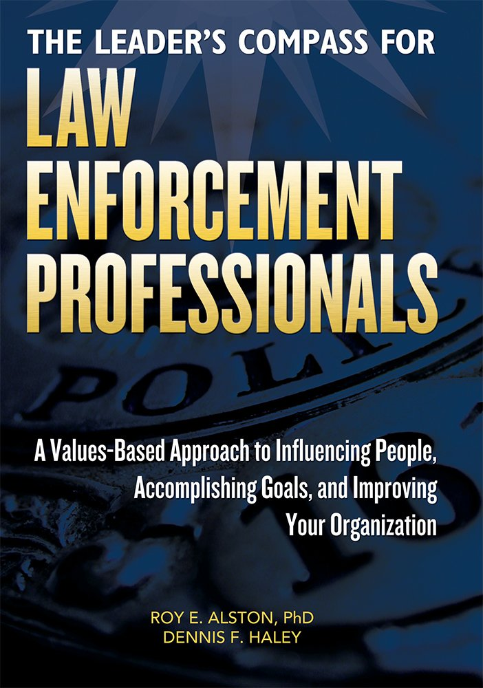 The Leader's Compass for Law Enforcement Professionals: A Values-Based Approach to Influencing People, Accomplishing Goals, and Improving Your Organization PDF