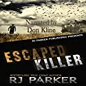 Escaped Killer: True Story of Serial Killer Allan Legere Audiobook by R J Parker Narrated by Don Kline