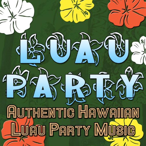 Luau Party (Authentic Hawaiian Luau Party Music)