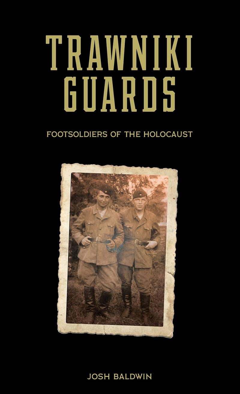 Trawniki Guards: Foot Soldiers of the Holocaust: Amazon.co.uk: Josh Baldwin:  9780764360695: Books