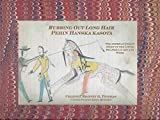 Rubbing Out Long Hair (Pehin Hanska Kasota): The American Indian Story of the Little Big Horn in Art