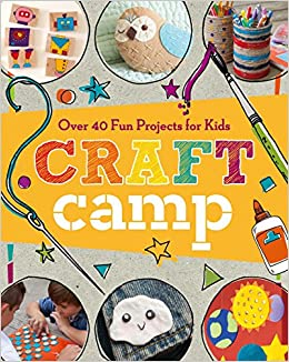 Craft Camp Over 40 Fun Projects For Kids Lark Crafts 9781454709008 Amazon Books