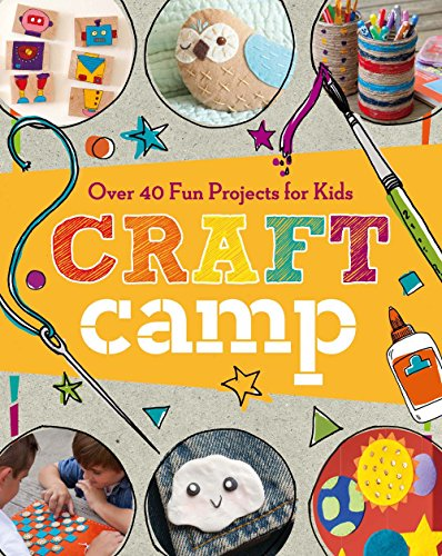 Craft Camp: Over 40 Fun Projects for (Camp Crafts)