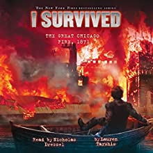 I Survived the Great Chicago Fire, 1871: I Survived, Book 11 Audiobook by Lauren Tarshis Narrated by Nicholas Dressel