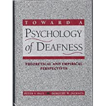 Toward a Psychology of Deafness: Theoretical and Empirical Perspectives