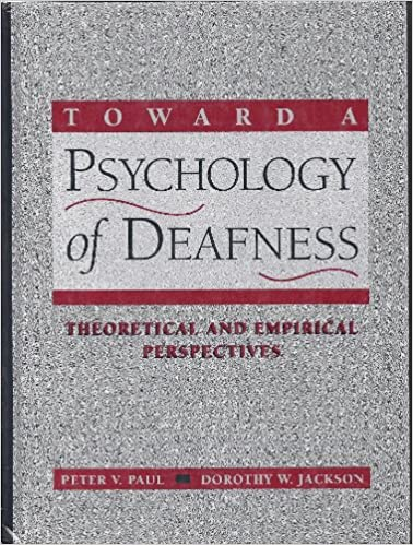 Theoretical and Empirical Perspectives Toward a Psychology of Deafness