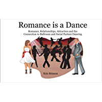 Romance is a Dance: Romance, Relationships, Attraction and the Connection to Ballroom and Social Partner Dancing book cover