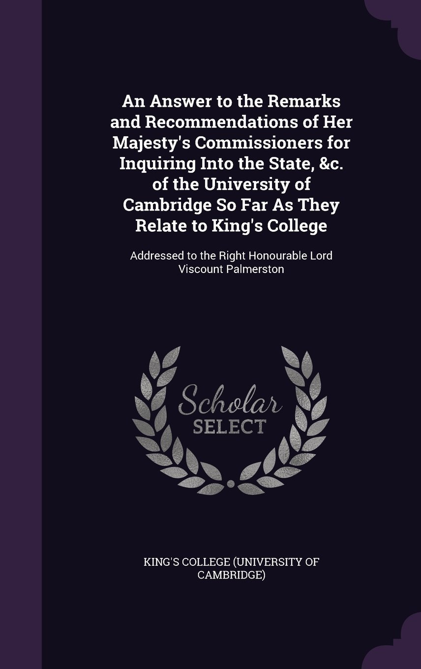 Download An Answer to the Remarks and Recommendations of Her Majesty's Commissioners for Inquiring Into the State, &C. of the University of Cambridge So Far as ... the Right Honourable Lord Viscount Palmerston ebook