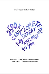 2500 km can't defeat my feelings to you: Love story / Long Distance Relationships / Make it work / Tips for creative people Kindle Edition