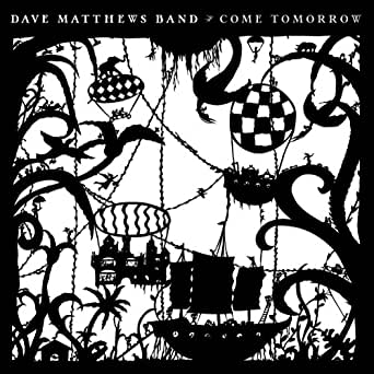 Come Tomorrow by Dave Matthews Band on Amazon Music - Amazon com