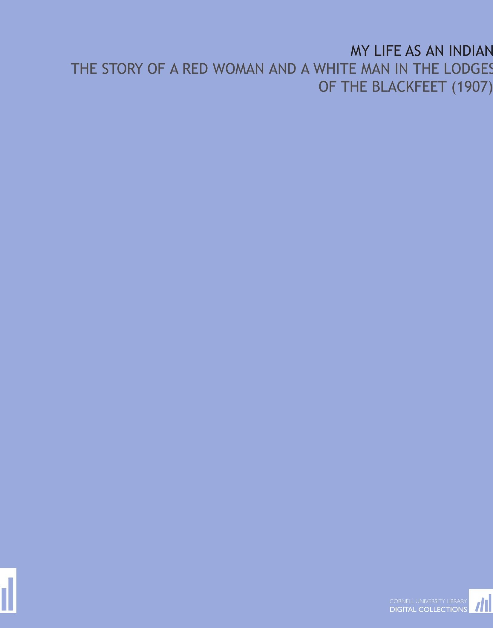 Download My Life As an Indian: The Story of a Red Woman and a White Man in the Lodges of the Blackfeet (1907) ebook
