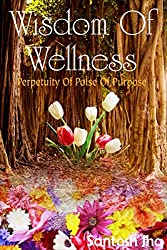 Wisdom Of Wellness: Perpetuity Of Poise Of Purpose