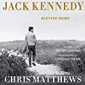 Jack Kennedy: Elusive Hero Audiobook by Chris Matthews Narrated by Holter Graham