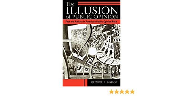 The Illusion of Public Opinion: Fact and Artifact in American Public Opinion Polls