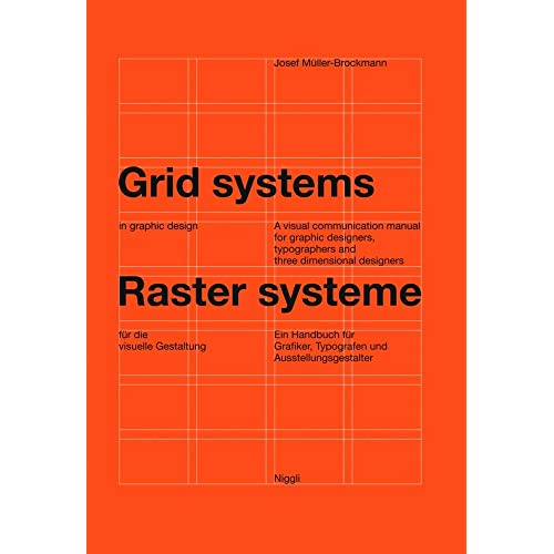 Grid Systems in Graphic Design: A Visual Communication Manual for Graphic Designers, Typographers and Three Dimensional Designers: A Handbook for ... Typographers, and Exhibition Designers