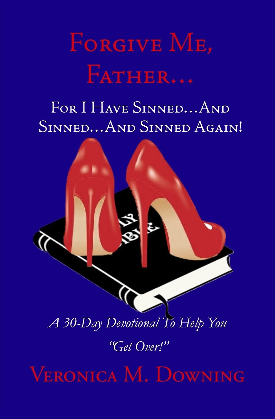 "Read Online Forgive Me, Father...For I Have Sinned...And Sinned...And Sinned Again!: A 30-Day Devotional To Help You ""Get Over!"" ebook"
