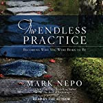 The Endless Practice: Becoming Who You Were Born to Be | Mark Nepo