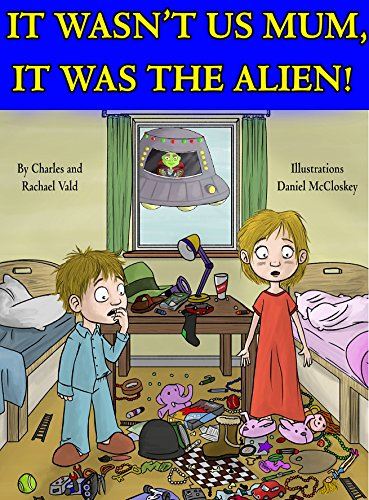 It wasnt us Mum, it was the Alien!