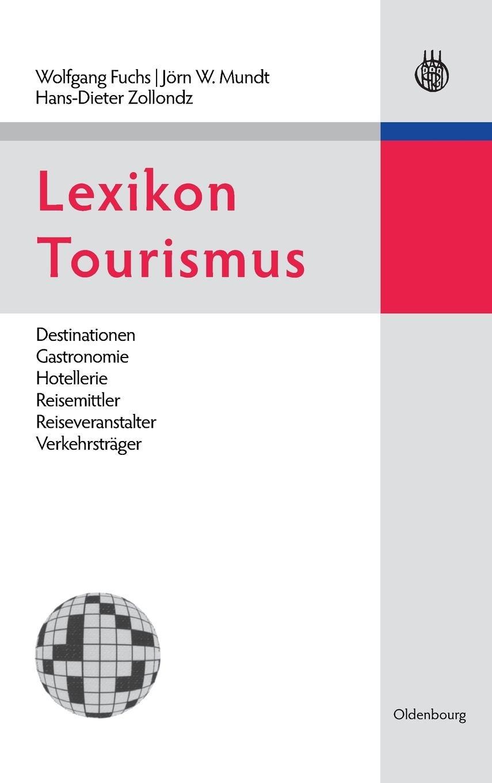 Lexikon Tourismus: Destinationen, Gastronomie, Hotellerie, Reisemittler, Reiseveranstalter, Verkehrsträger