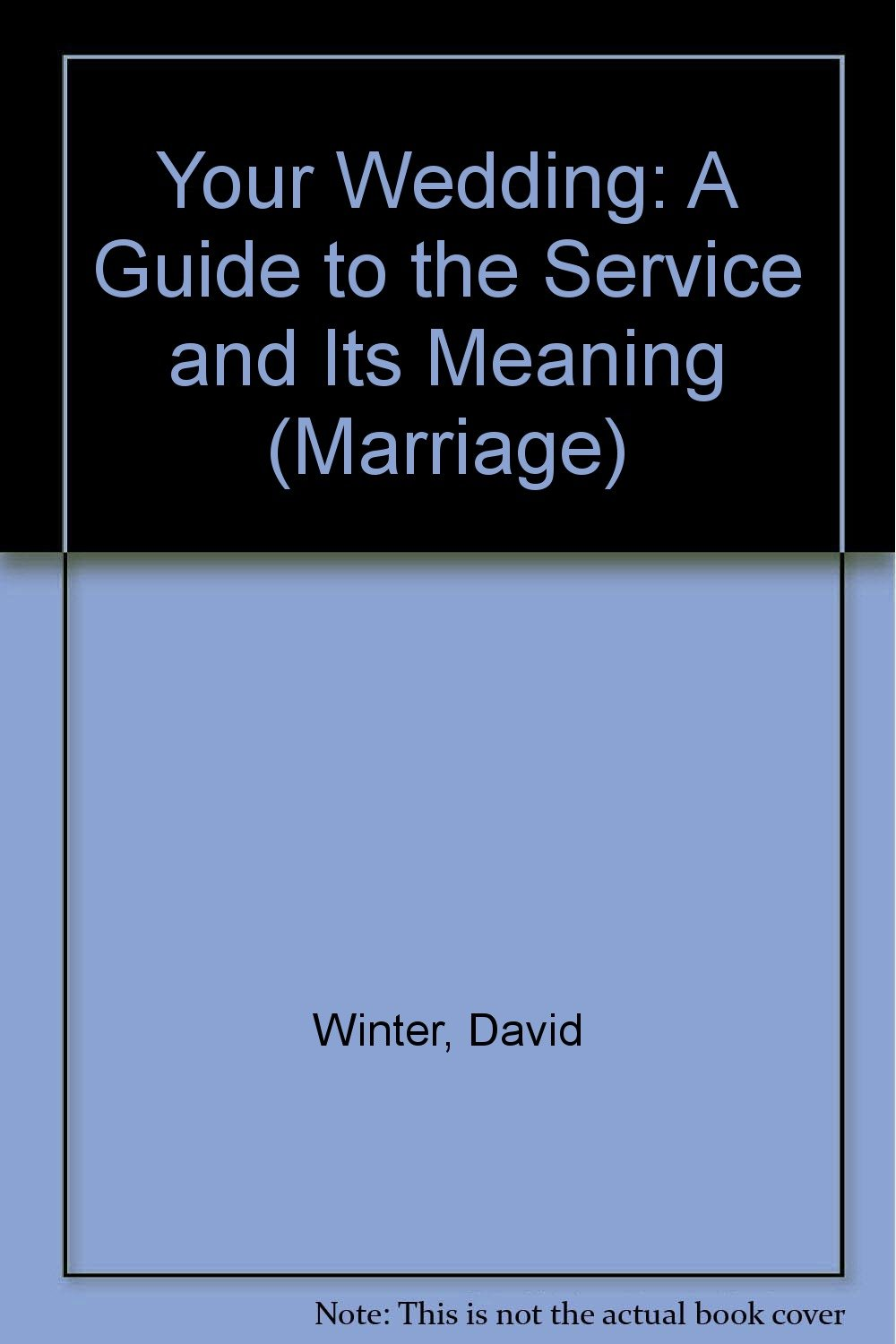 Your Wedding: A Guide to the Service and Its Meaning (Marriage)