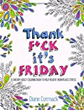 Thank F*ck it's Friday: A Sweary Adult Coloring Book To Help With Workplace Stress