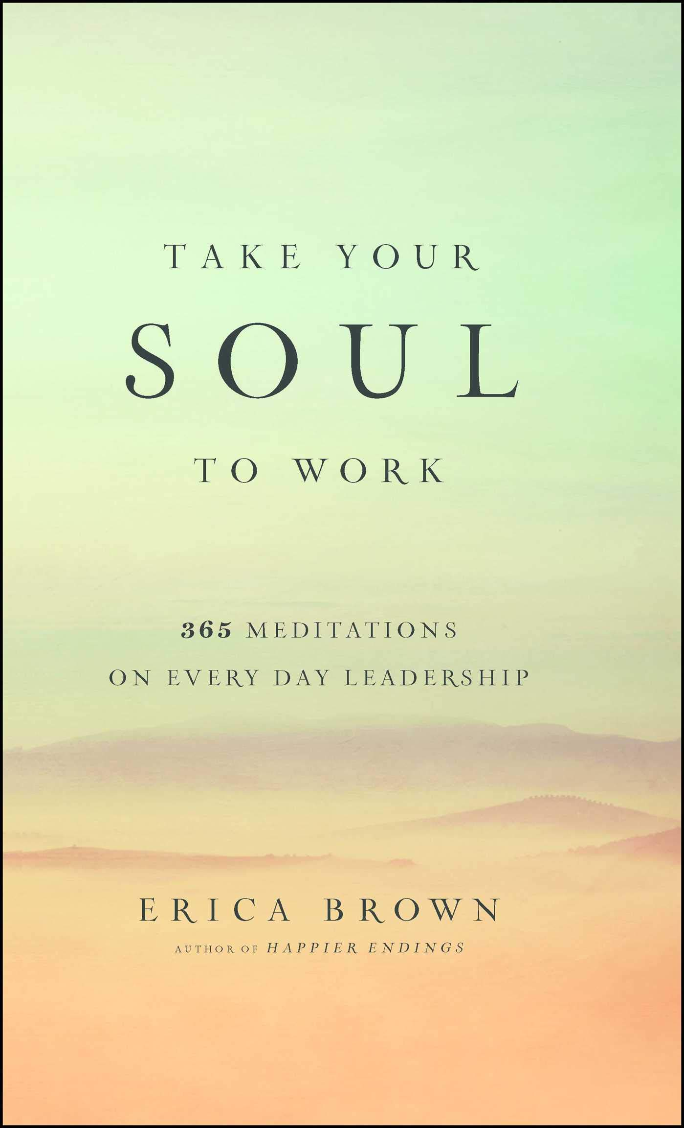 Download Take Your Soul to Work: 365 Meditations on Every Day Leadership pdf