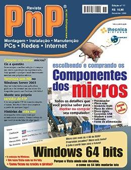 PnP Digital nº 11 - Escolhendo e comprando os componentes dos micros, Windows 64 bits, terminais sem HD com Windows Server 2003, servidor FTP, histórias ... técnico de informática e outros trabalhos por [Campos, Iberê M.]
