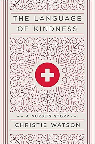The Language of Kindness: A Nurse's Story: 9781524761639: Medicine
