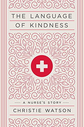 The Language of Kindness: A Nurse's Story by Tim Duggan Books
