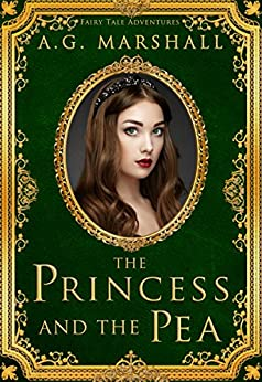 The Princess and the Pea (Fairy Tale Adventures Book 1) by [Marshall, A. G.]