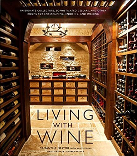 and Other Rooms for Entertaining Living with Wine: Passionate Collectors Enjoying Sophisticated Cellars and Imbibing
